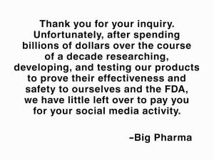 I asked Big Pharma if they'd pay me, and this was their response. (With thanks to fb.com/thechowbabe)
